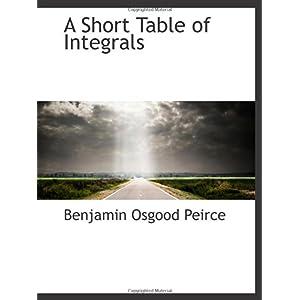 【クリックで詳細表示】A Short Table of Integrals: Benjamin Osgood Peirce: 洋書