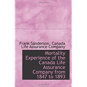 【クリックで詳細表示】Mortality Experience of the Canada Life Assurance Company from 1847 to 1893 [ペーパーバック]