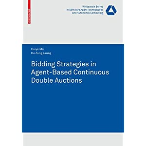 【クリックでお店のこの商品のページへ】Bidding Strategies in Agent-Based Continuous Double Auctions (Whitestein Series in Software Agent Technologies and Autonomic Computing) [ペーパーバック]