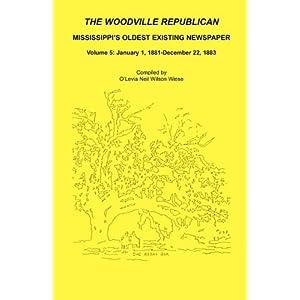 【クリックで詳細表示】The Woodville Republican: Mississippi's Oldest Existing Newspaper, January 1, 1881 - December 22, 1883: O'Levia Neil Wilson Wiese: 洋書