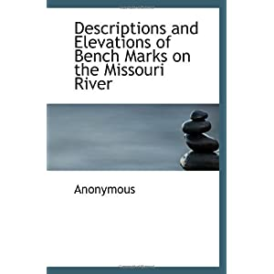 【クリックで詳細表示】Descriptions and Elevations of Bench Marks on the Missouri River: Anonymous: 洋書