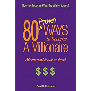 80 Proven Ways to Become a Millionaire, All you need is two or three!