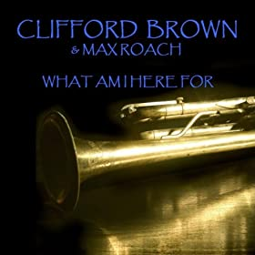 ♪What Am I Here For/Clifford Brown and Max Roach | 形式: MP3 ダウンロード