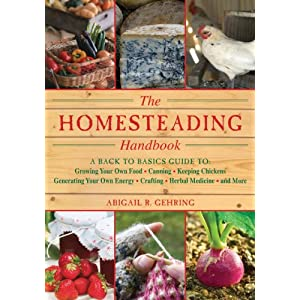 The Homesteading Handbook: A Back to Basics Guide to Growing Your Own Food, Canning, Keeping Chickens, Generating Your Own Energy, Crafting, Herbal Medicine, and More (Back to Basics Guides)