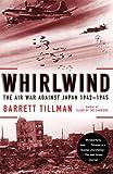Whirlwind: The Air War Against Japan, 1942-1945