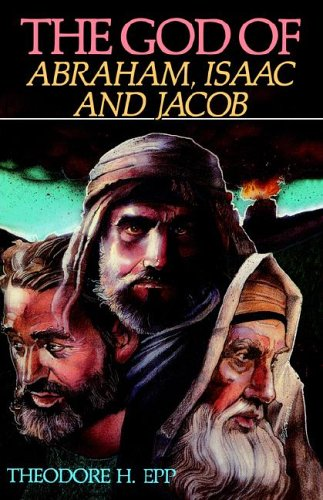 The God of Abraham, Isaac, and Jacob, Theodore H Epp