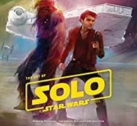 The Art of Solo: A Star Wars Story