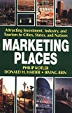 Marketing Places: Attracting Investment, Industry, and Tourism to Cities, States, and Nations
